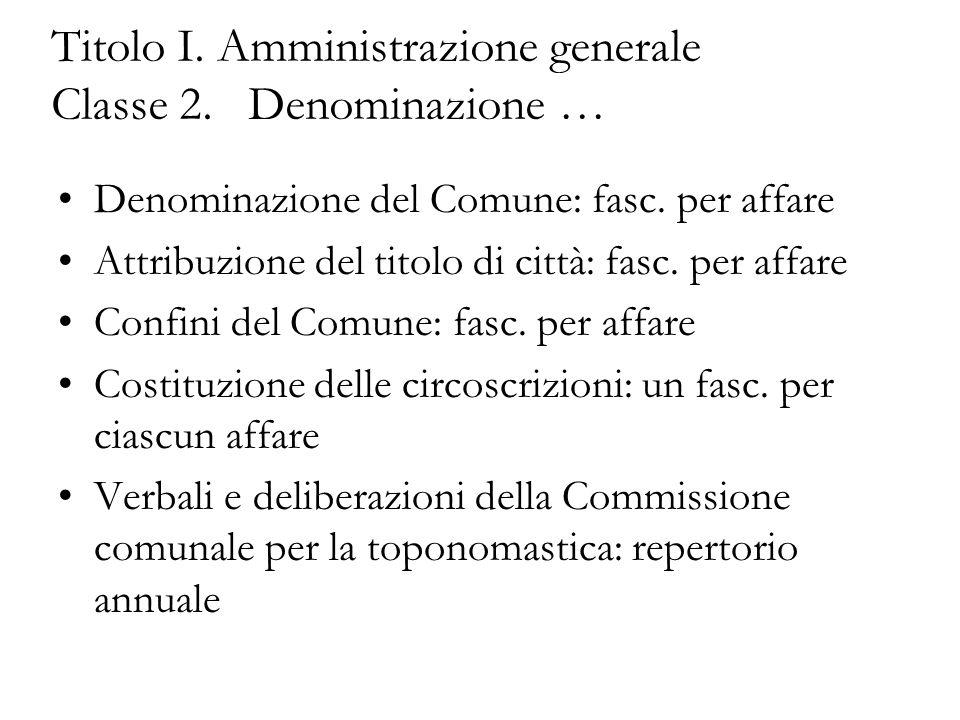 Titolo I. Amministrazione generale Classe 2. Denominazione … Denominazione del Comune: fasc. per affare Attribuzione del titolo di città: fasc. per af