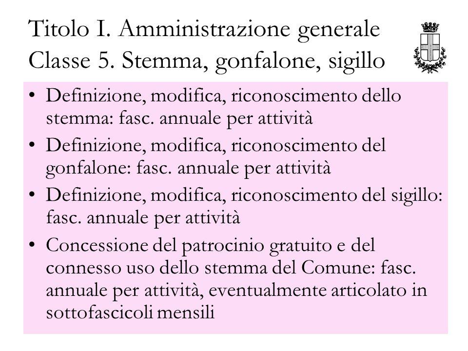Titolo I. Amministrazione generale Classe 5. Stemma, gonfalone, sigillo Definizione, modifica, riconoscimento dello stemma: fasc. annuale per attività