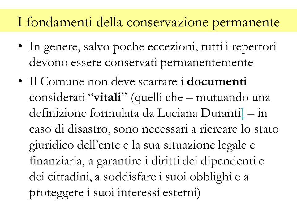 I fondamenti della conservazione permanente In genere, salvo poche eccezioni, tutti i repertori devono essere conservati permanentemente Il Comune non
