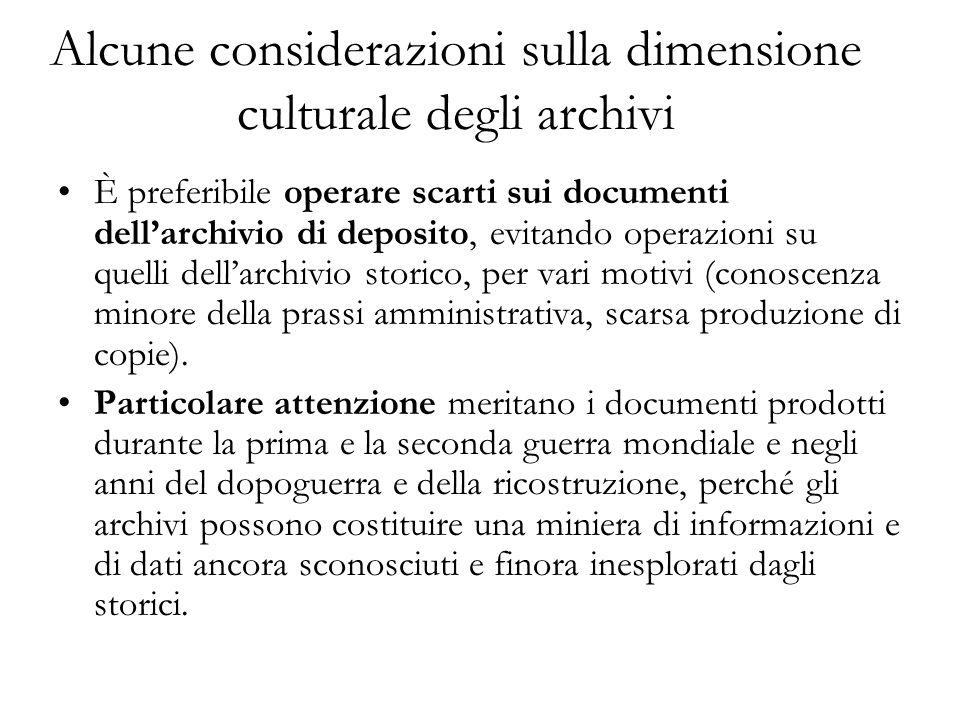 Alcune considerazioni sulla dimensione culturale degli archivi È preferibile operare scarti sui documenti dellarchivio di deposito, evitando operazion
