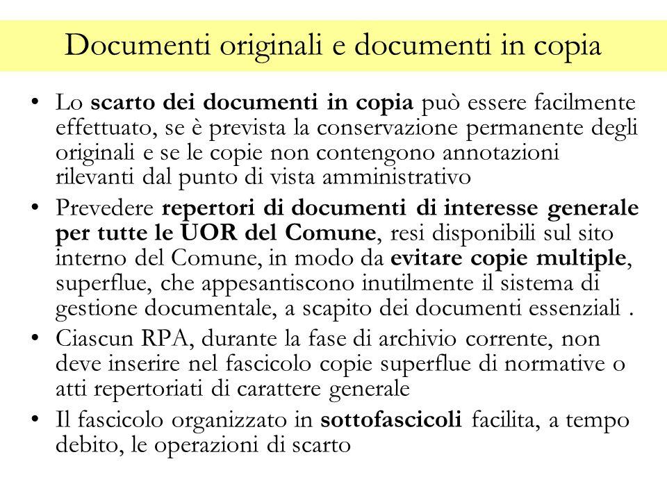 Documenti originali e documenti in copia Lo scarto dei documenti in copia può essere facilmente effettuato, se è prevista la conservazione permanente