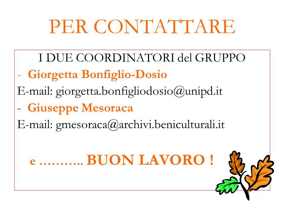 PER CONTATTARE I DUE COORDINATORI del GRUPPO -Giorgetta Bonfiglio-Dosio E-mail: giorgetta.bonfigliodosio@unipd.it - Giuseppe Mesoraca E-mail: gmesorac