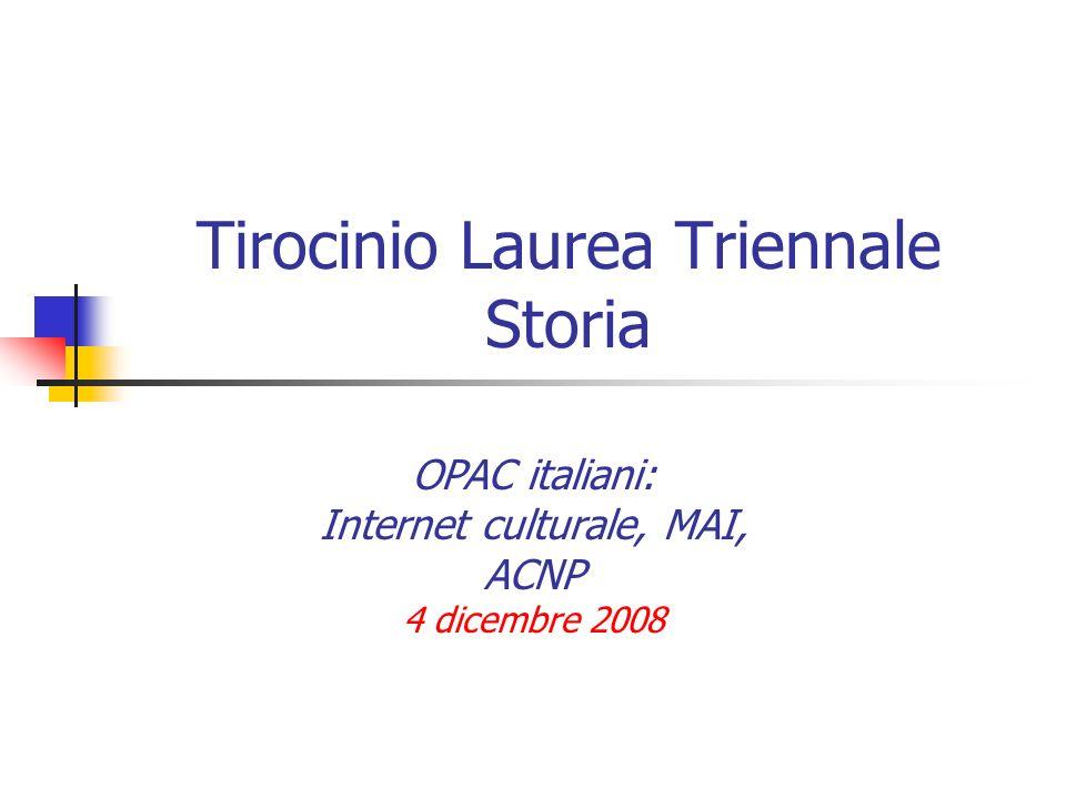 Tirocinio Laurea Triennale Storia OPAC italiani: Internet culturale, MAI, ACNP 4 dicembre 2008
