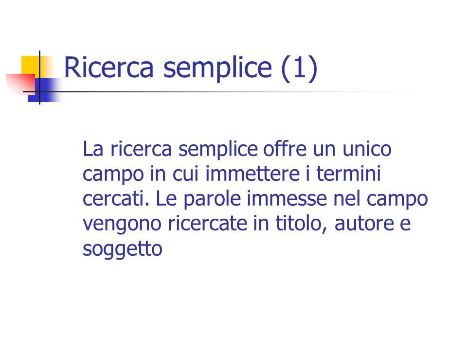 Ricerca semplice (1) La ricerca semplice offre un unico campo in cui immettere i termini cercati.