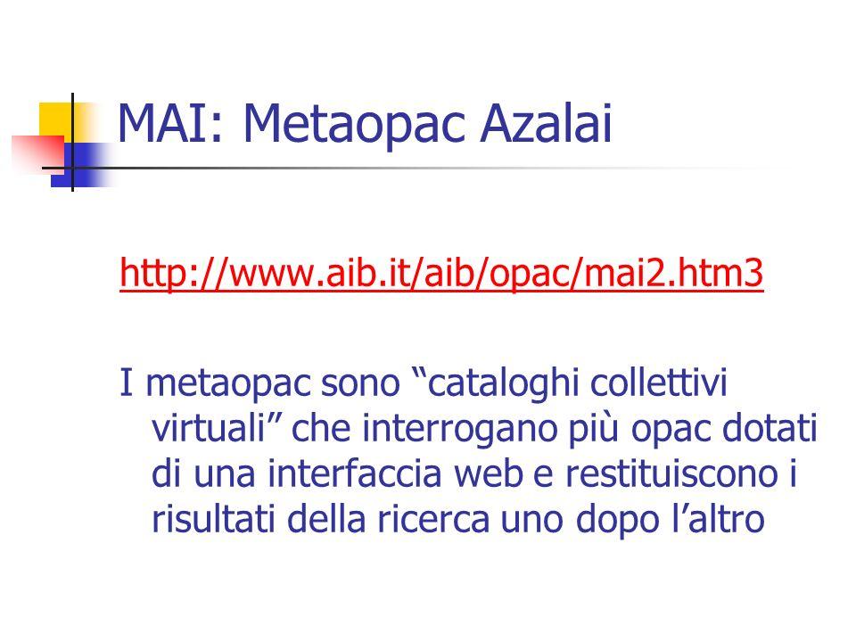 MAI: Metaopac Azalai http://www.aib.it/aib/opac/mai2.htm3 I metaopac sono cataloghi collettivi virtuali che interrogano più opac dotati di una interfaccia web e restituiscono i risultati della ricerca uno dopo laltro