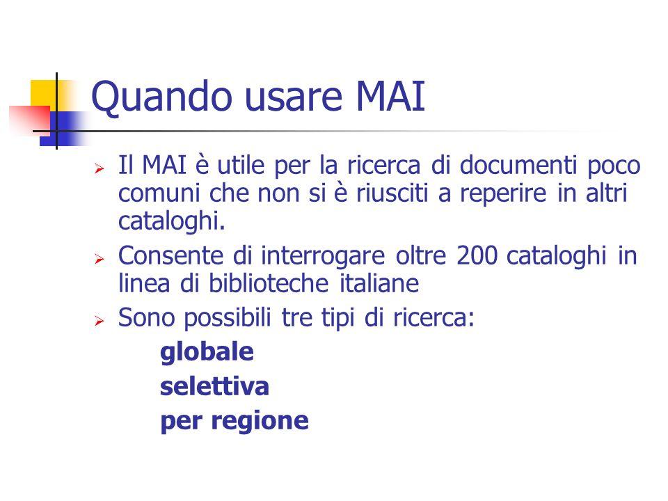 Quando usare MAI Il MAI è utile per la ricerca di documenti poco comuni che non si è riusciti a reperire in altri cataloghi.