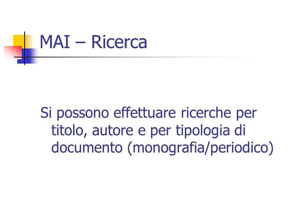 MAI – Ricerca Si possono effettuare ricerche per titolo, autore e per tipologia di documento (monografia/periodico)