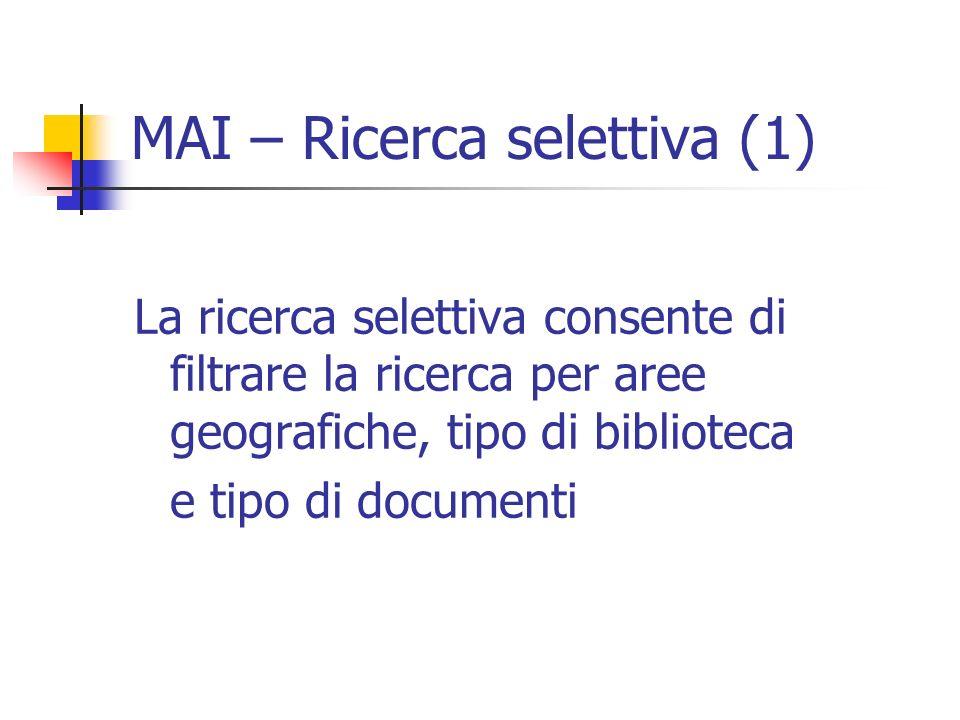 MAI – Ricerca selettiva (1) La ricerca selettiva consente di filtrare la ricerca per aree geografiche, tipo di biblioteca e tipo di documenti