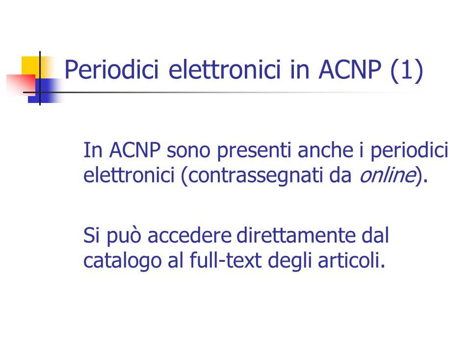 Periodici elettronici in ACNP (1) In ACNP sono presenti anche i periodici elettronici (contrassegnati da online).