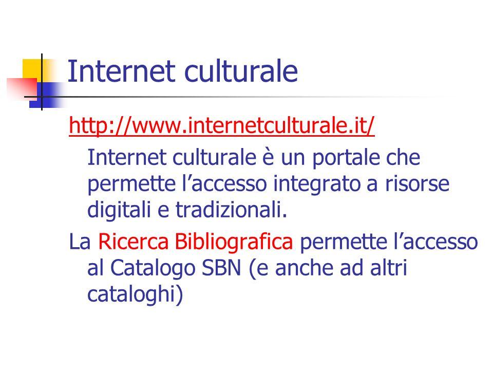 Internet culturale http://www.internetculturale.it/ Internet culturale è un portale che permette laccesso integrato a risorse digitali e tradizionali.