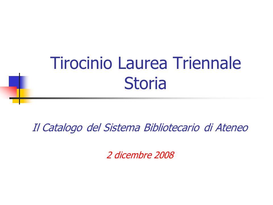 Tirocinio Laurea Triennale Storia Il Catalogo del Sistema Bibliotecario di Ateneo 2 dicembre 2008