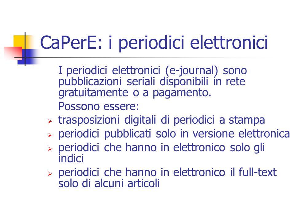 CaPerE: i periodici elettronici I periodici elettronici (e-journal) sono pubblicazioni seriali disponibili in rete gratuitamente o a pagamento.