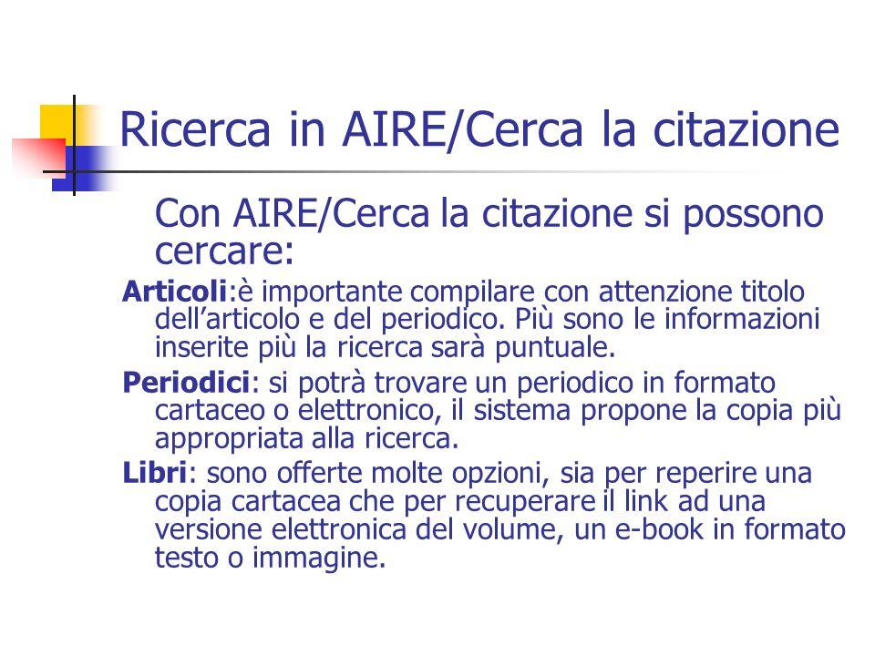 Ricerca in AIRE/Cerca la citazione Con AIRE/Cerca la citazione si possono cercare: Articoli:è importante compilare con attenzione titolo dellarticolo e del periodico.