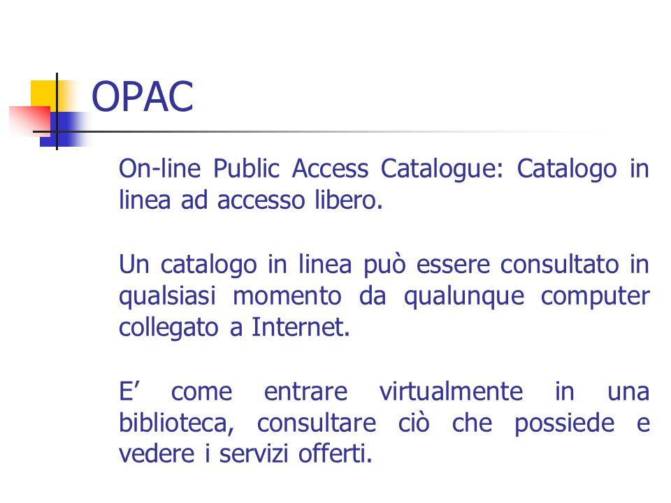OPAC On-line Public Access Catalogue: Catalogo in linea ad accesso libero. Un catalogo in linea può essere consultato in qualsiasi momento da qualunqu