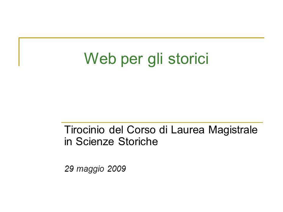 Web per gli storici Tirocinio del Corso di Laurea Magistrale in Scienze Storiche 29 maggio 2009