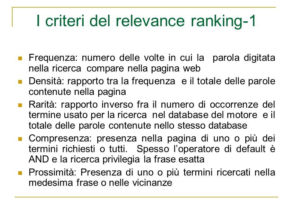 I criteri del relevance ranking-1 Frequenza: numero delle volte in cui la parola digitata nella ricerca compare nella pagina web Densità: rapporto tra