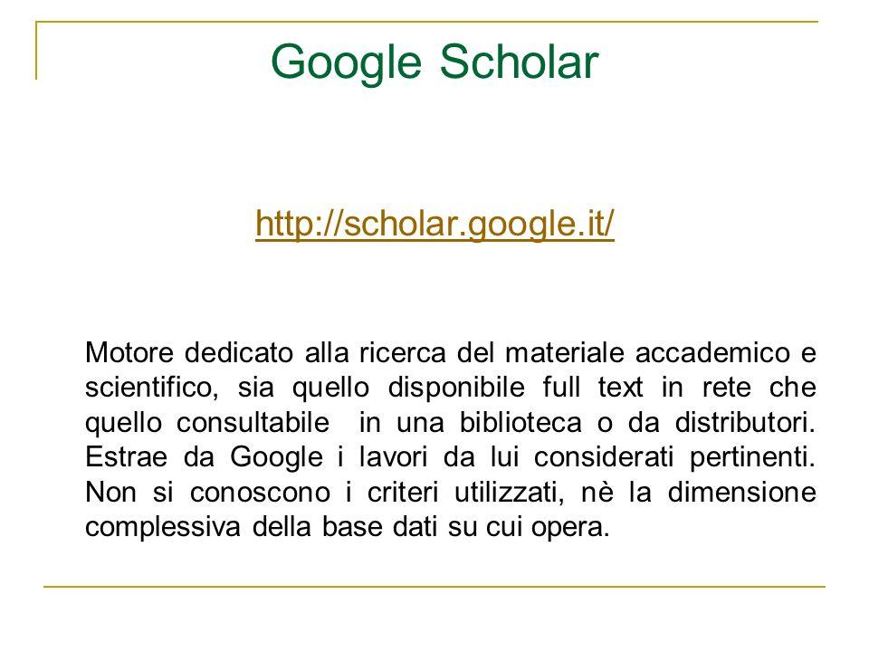Google Scholar http://scholar.google.it/ Motore dedicato alla ricerca del materiale accademico e scientifico, sia quello disponibile full text in rete