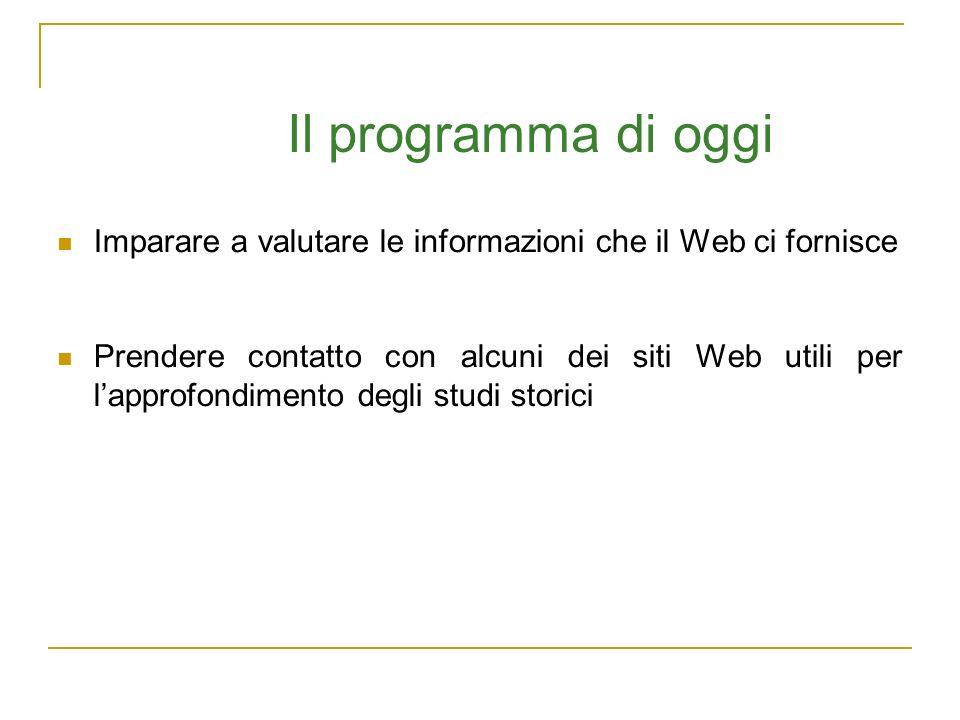 Il programma di oggi Imparare a valutare le informazioni che il Web ci fornisce Prendere contatto con alcuni dei siti Web utili per lapprofondimento d