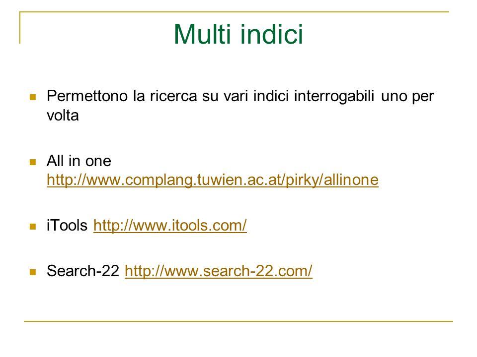 Multi indici Permettono la ricerca su vari indici interrogabili uno per volta All in one http://www.complang.tuwien.ac.at/pirky/allinone http://www.co