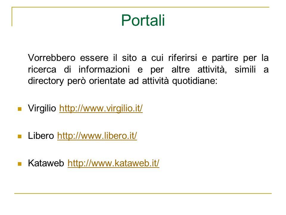Portali Vorrebbero essere il sito a cui riferirsi e partire per la ricerca di informazioni e per altre attività, simili a directory però orientate ad