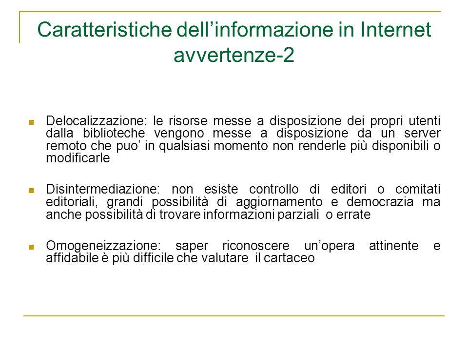 Caratteristiche dellinformazione in Internet avvertenze-2 Delocalizzazione: le risorse messe a disposizione dei propri utenti dalla biblioteche vengon