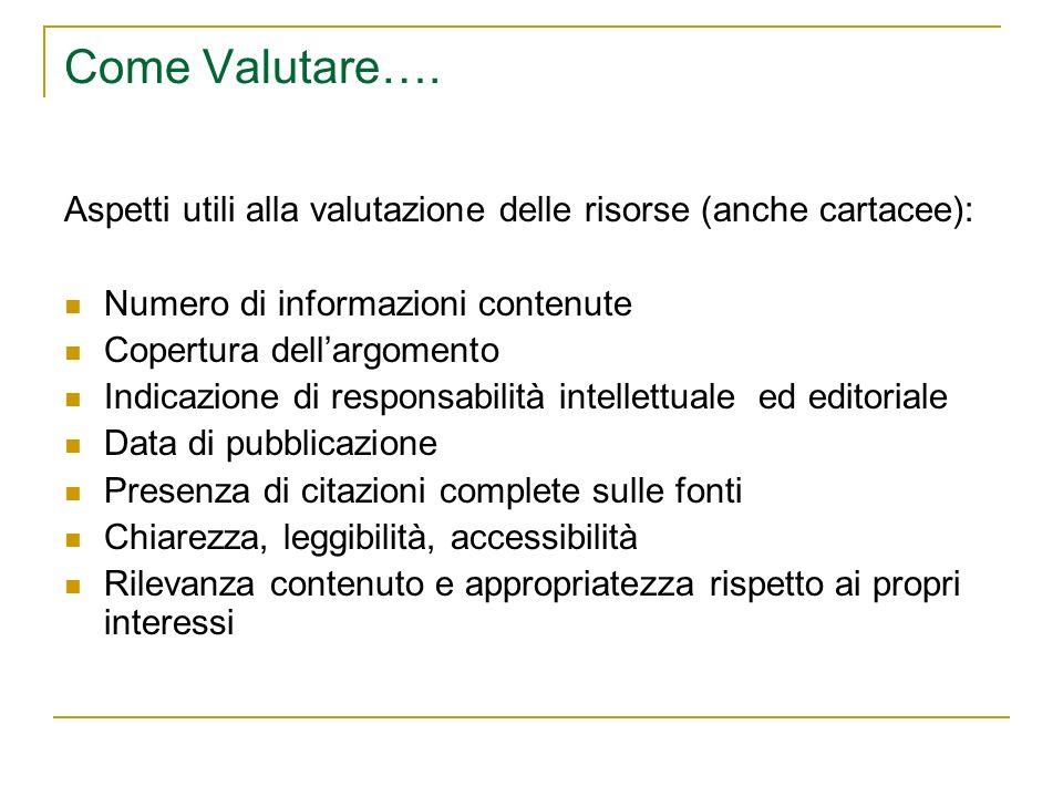 Come Valutare…. Aspetti utili alla valutazione delle risorse (anche cartacee): Numero di informazioni contenute Copertura dellargomento Indicazione di