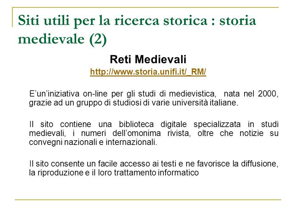 Siti utili per la ricerca storica : storia medievale (2) Reti Medievali http://www.storia.unifi.it/_RM/ Euniniziativa on-line per gli studi di medievi