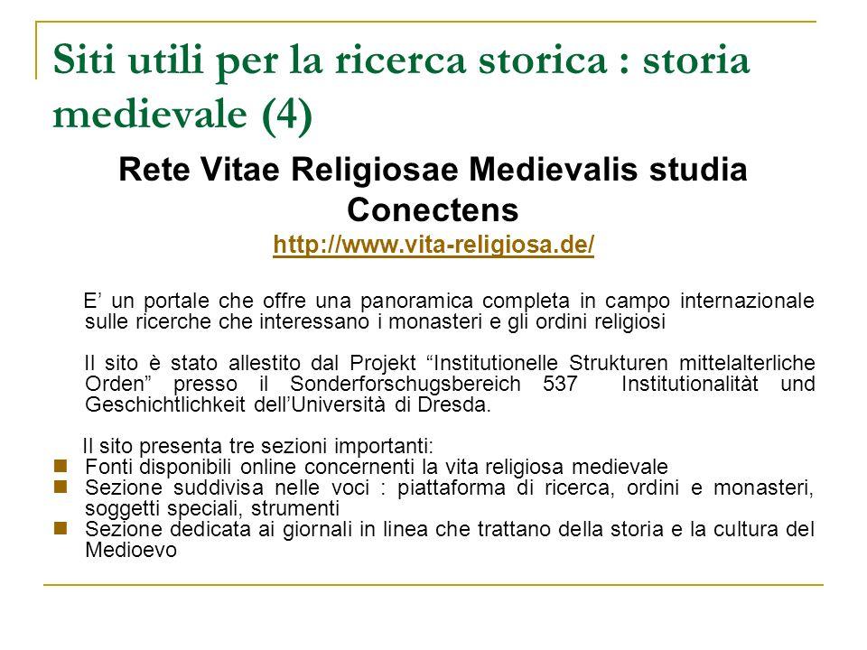 Siti utili per la ricerca storica : storia medievale (4) Rete Vitae Religiosae Medievalis studia Conectens http://www.vita-religiosa.de/ E un portale