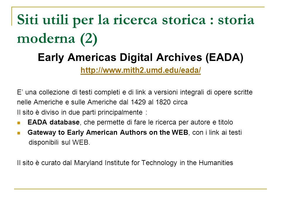 Siti utili per la ricerca storica : storia moderna (2) Early Americas Digital Archives (EADA) http://www.mith2.umd.edu/eada/ E una collezione di testi