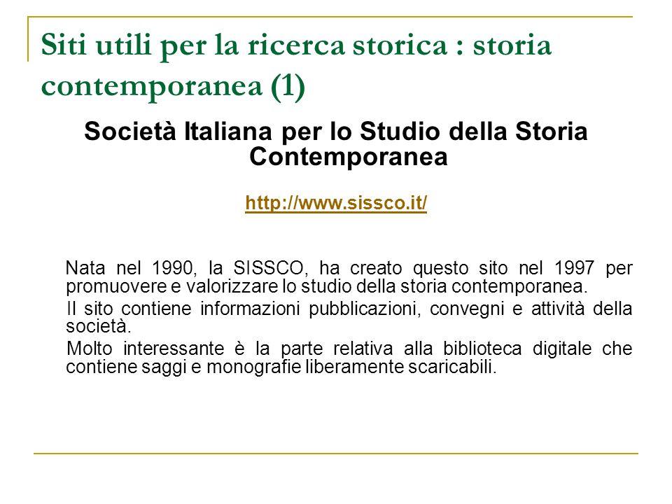 Siti utili per la ricerca storica : storia contemporanea (1) Società Italiana per lo Studio della Storia Contemporanea http://www.sissco.it/ Nata nel