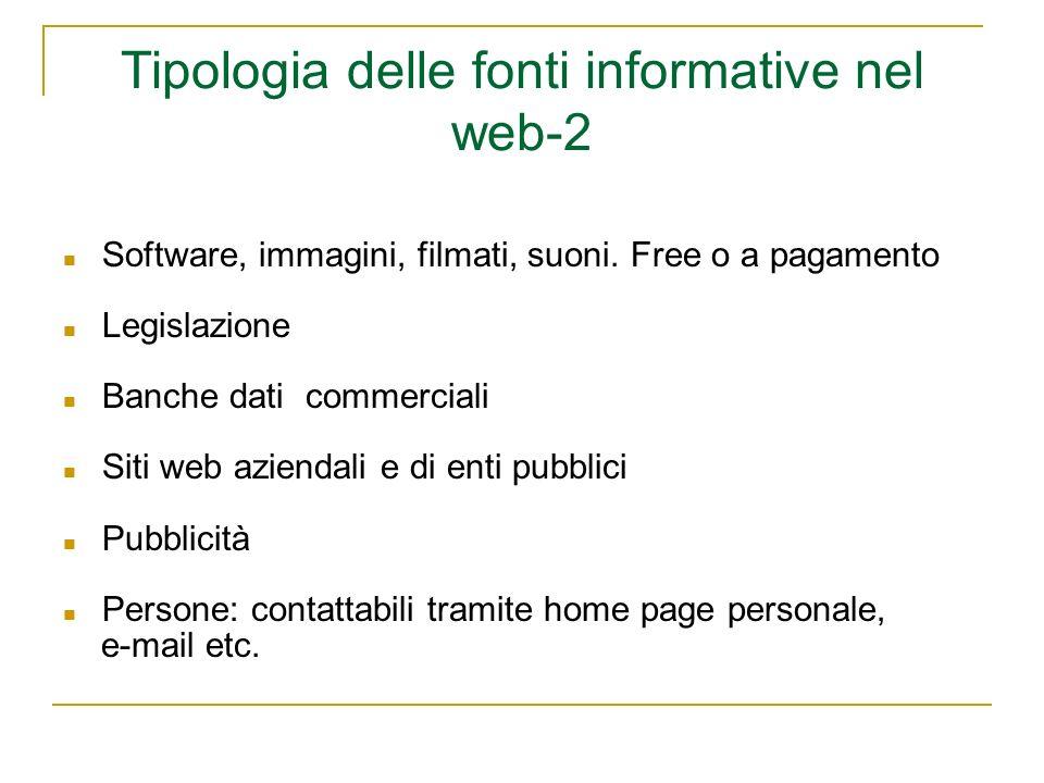 Tipologia delle fonti informative nel web-2 Software, immagini, filmati, suoni. Free o a pagamento Legislazione Banche dati commerciali Siti web azien
