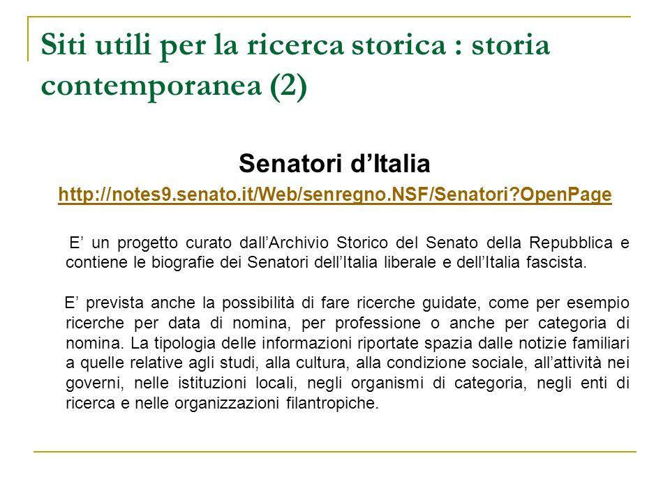 Siti utili per la ricerca storica : storia contemporanea (2) Senatori dItalia http://notes9.senato.it/Web/senregno.NSF/Senatori?OpenPage E un progetto