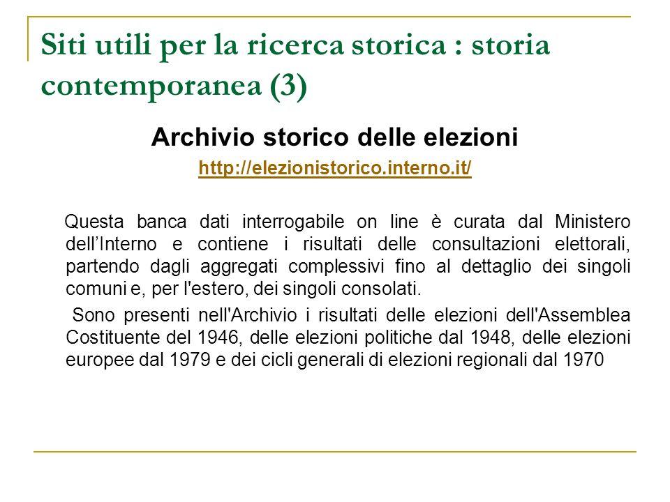 Siti utili per la ricerca storica : storia contemporanea (3) Archivio storico delle elezioni http://elezionistorico.interno.it/ Questa banca dati inte