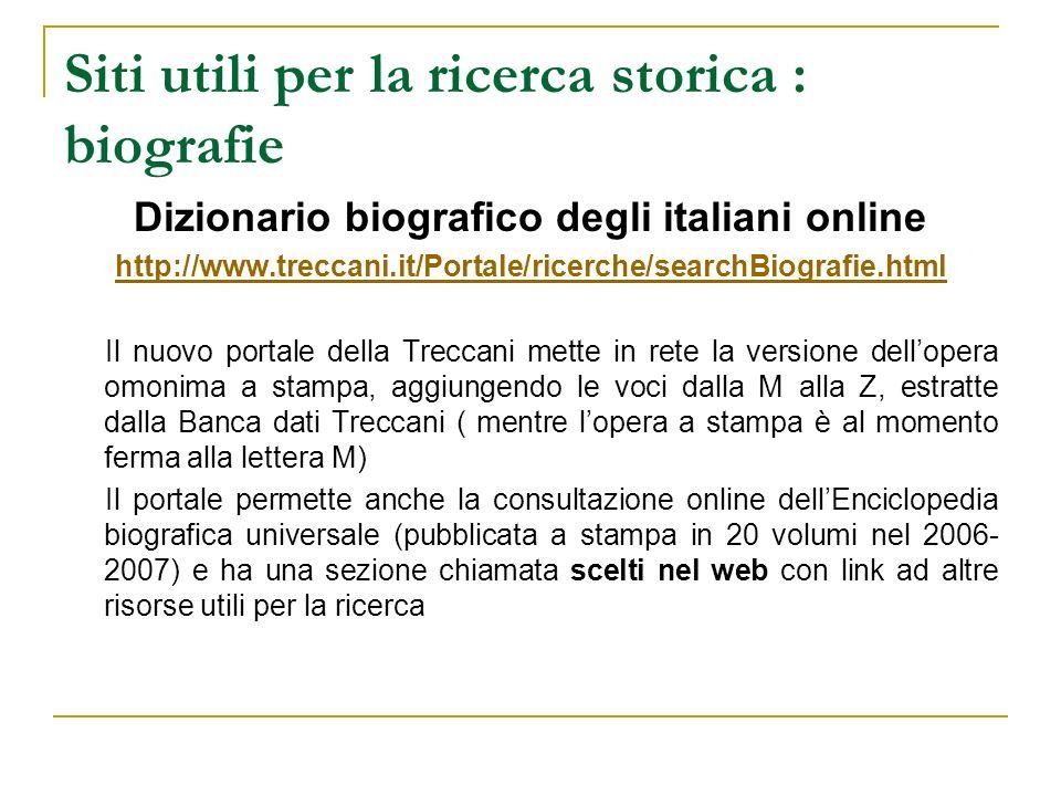Siti utili per la ricerca storica : biografie Dizionario biografico degli italiani online http://www.treccani.it/Portale/ricerche/searchBiografie.html