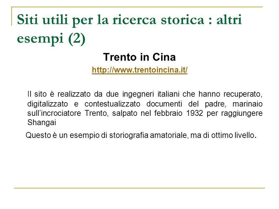 Siti utili per la ricerca storica : altri esempi (2) Trento in Cina http://www.trentoincina.it/ Il sito è realizzato da due ingegneri italiani che han