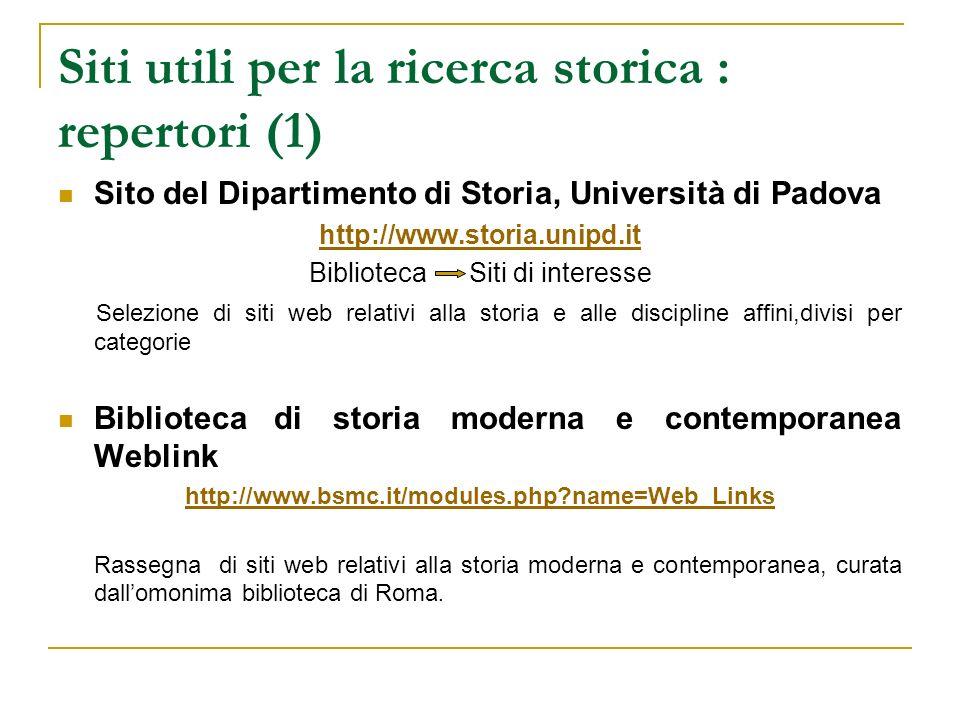Siti utili per la ricerca storica : repertori (1) Sito del Dipartimento di Storia, Università di Padova http://www.storia.unipd.it Biblioteca Siti di