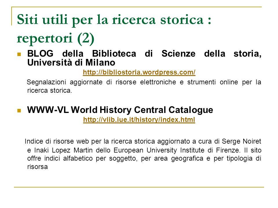 Siti utili per la ricerca storica : repertori (2) BLOG della Biblioteca di Scienze della storia, Università di Milano http://bibliostoria.wordpress.co