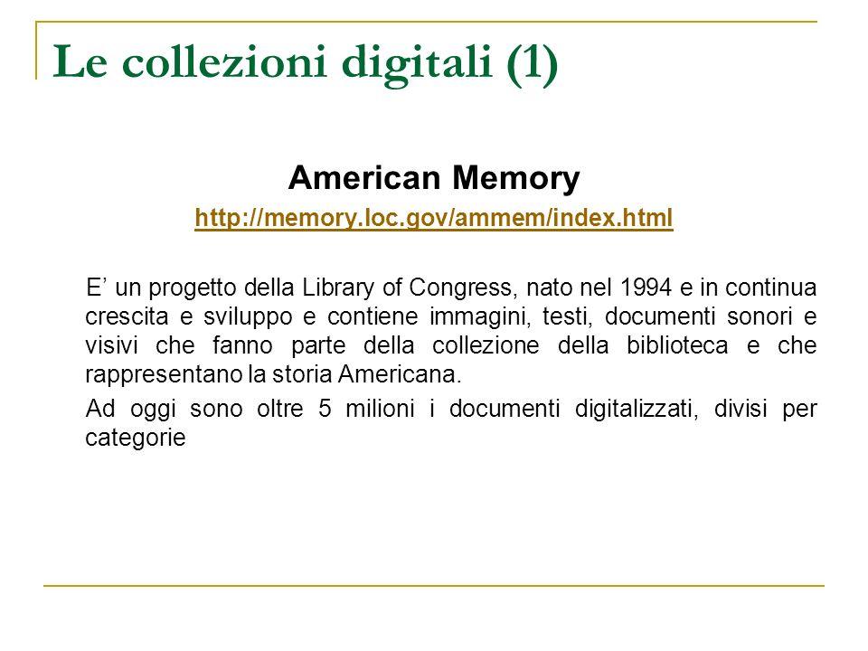 Le collezioni digitali (1) American Memory http://memory.loc.gov/ammem/index.html E un progetto della Library of Congress, nato nel 1994 e in continua