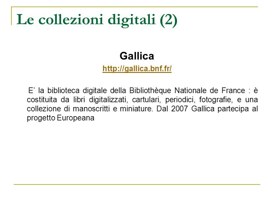 Le collezioni digitali (2) Gallica http://gallica.bnf.fr/ E la biblioteca digitale della Bibliothèque Nationale de France : è costituita da libri digi