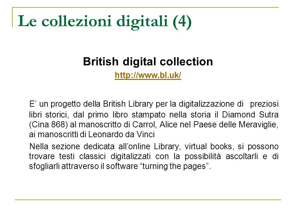 Le collezioni digitali (4) British digital collection http://www.bl.uk/ E un progetto della British Library per la digitalizzazione di preziosi libri