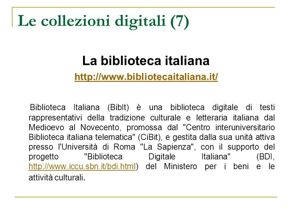 Le collezioni digitali (7) La biblioteca italiana http://www.bibliotecaitaliana.it/ Biblioteca Italiana (BibIt) è una biblioteca digitale di testi rap