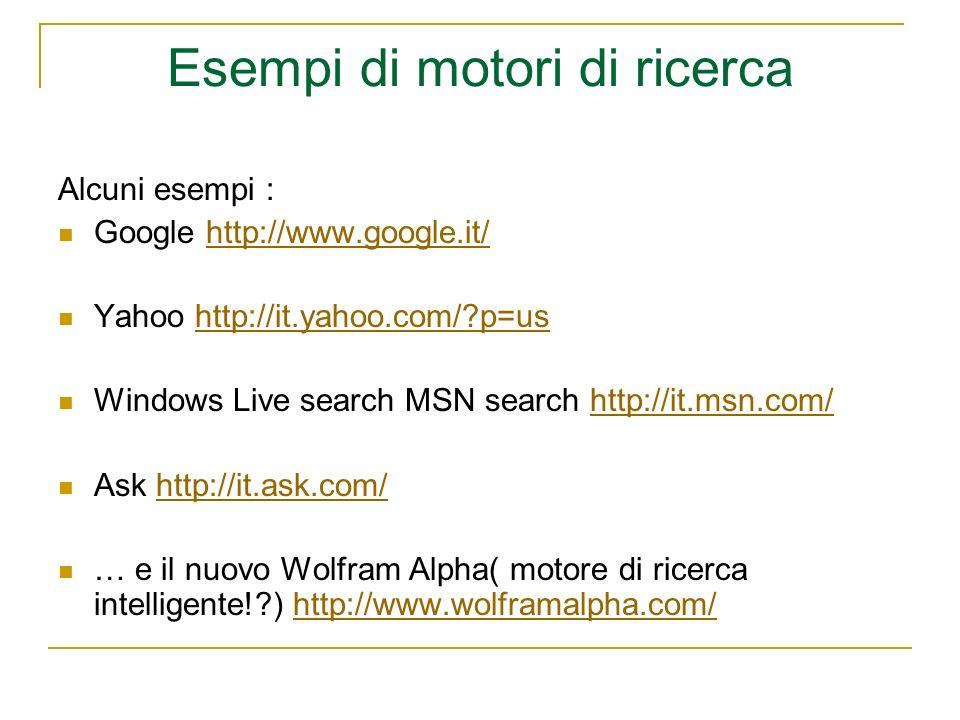 Esempi di motori di ricerca Alcuni esempi : Google http://www.google.it/http://www.google.it/ Yahoo http://it.yahoo.com/?p=ushttp://it.yahoo.com/?p=us