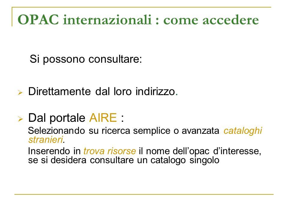 OPAC internazionali : come accedere Si possono consultare: Direttamente dal loro indirizzo.