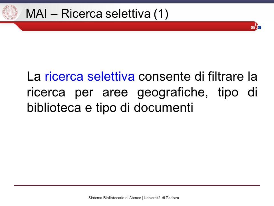 Sistema Bibliotecario di Ateneo | Università di Padova MAI – Ricerca selettiva (1) La ricerca selettiva consente di filtrare la ricerca per aree geografiche, tipo di biblioteca e tipo di documenti