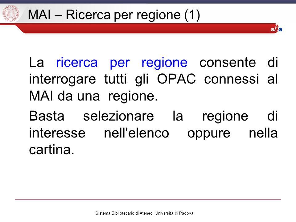 Sistema Bibliotecario di Ateneo | Università di Padova MAI – Ricerca per regione (1) La ricerca per regione consente di interrogare tutti gli OPAC connessi al MAI da una regione.