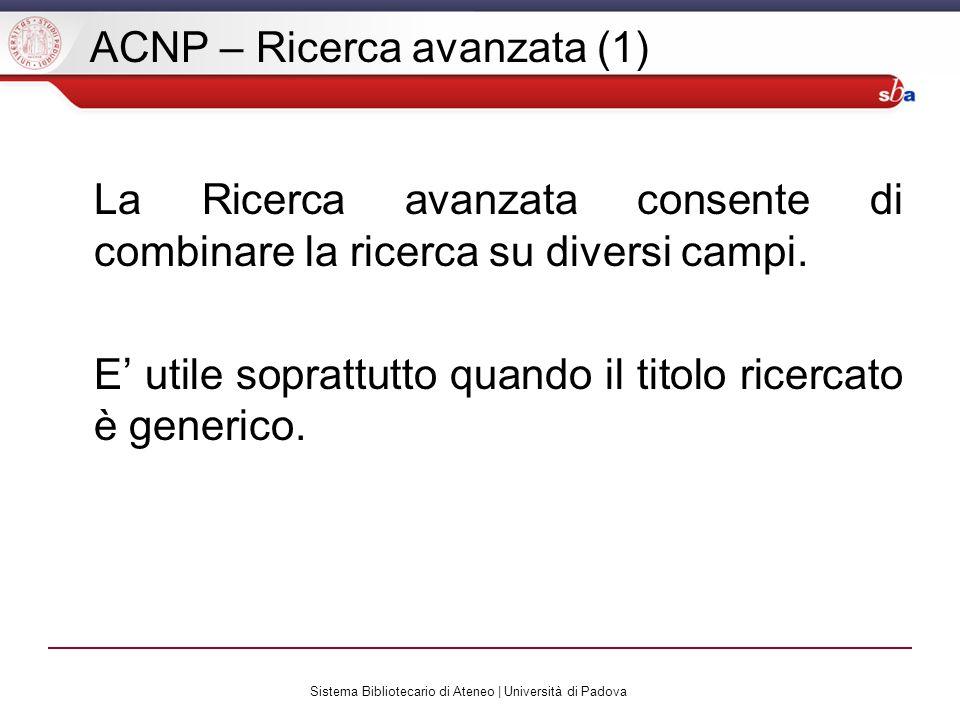 Sistema Bibliotecario di Ateneo | Università di Padova ACNP – Ricerca avanzata (1) La Ricerca avanzata consente di combinare la ricerca su diversi campi.