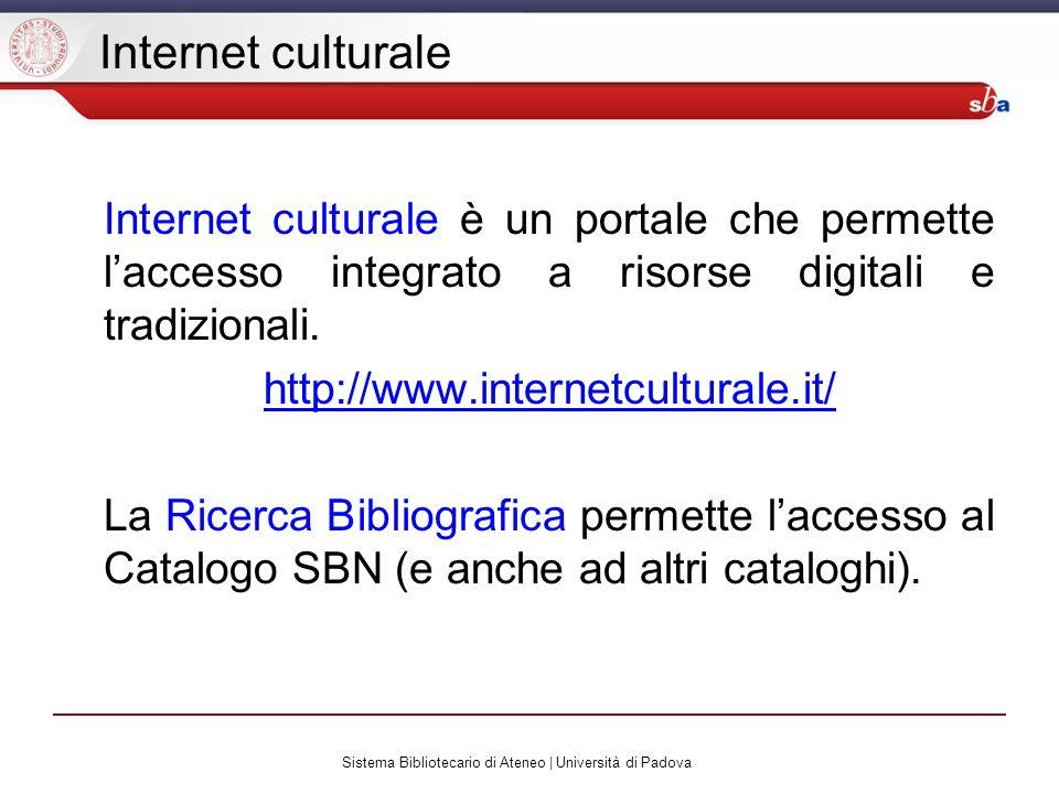 Sistema Bibliotecario di Ateneo | Università di Padova Internet culturale Internet culturale è un portale che permette laccesso integrato a risorse digitali e tradizionali.