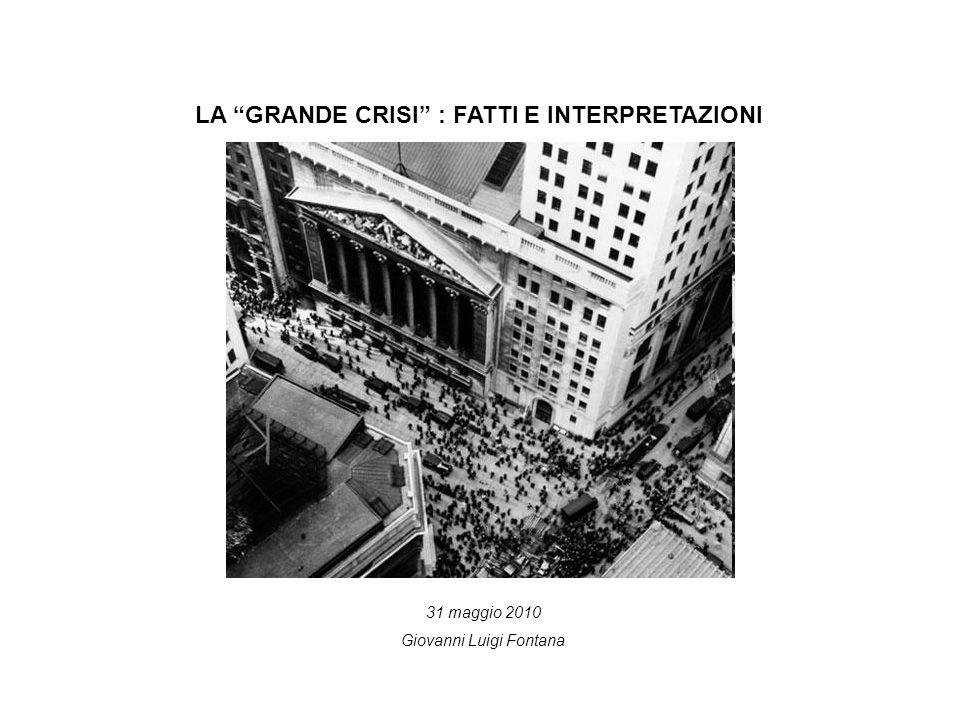 LA GRANDE CRISI : FATTI E INTERPRETAZIONI 31 maggio 2010 Giovanni Luigi Fontana