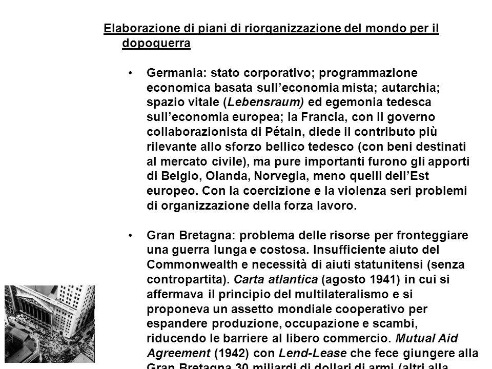 Elaborazione di piani di riorganizzazione del mondo per il dopoguerra Germania: stato corporativo; programmazione economica basata sulleconomia mista;