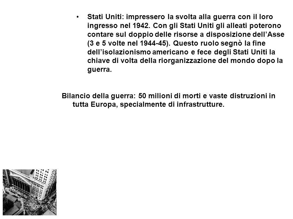 Stati Uniti: impressero la svolta alla guerra con il loro ingresso nel 1942. Con gli Stati Uniti gli alleati poterono contare sul doppio delle risorse